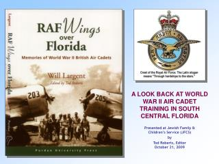 A LOOK BACK AT WORLD WAR II AIR CADET TRAINING IN SOUTH CENTRAL FLORIDA  Presented at Jewish Family  Children s Service