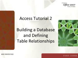 Access Tutorial 2 Building a Database and Defining  Table Relationships