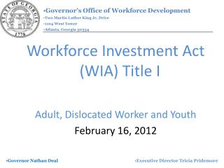 Workforce Investment Act WIA Title I  Adult, Dislocated Worker and Youth February 16, 2012