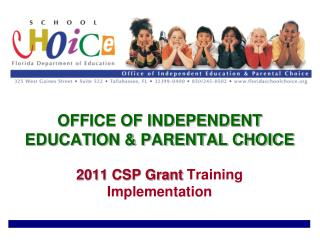 OFFICE OF INDEPENDENT EDUCATION  PARENTAL CHOICE  2011 CSP Grant Training Implementation