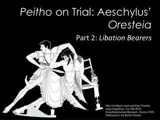 Peitho on Trial: Aeschylus  Oresteia