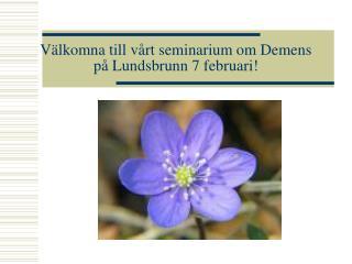 V lkomna till v rt seminarium om Demens p  Lundsbrunn 7 februari