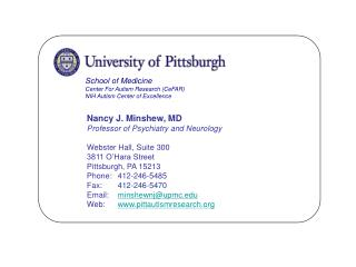 Nancy J. Minshew, MD Professor of Psychiatry and Neurology  Webster Hall, Suite 300 3811 O Hara Street Pittsburgh, PA 15