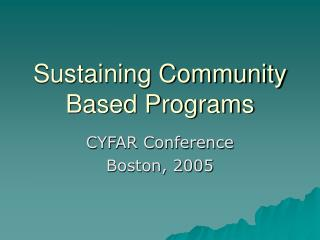 Sustaining Community Based Programs