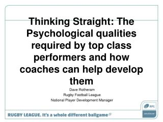Thinking Straight: The Psychological qualities required by top class performers and how coaches can help develop them