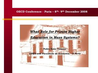 What Role for Private Higher Education in Mass Systems  Pedro Nuno Teixeira CIPES and Faculdade de Economia   U Porto