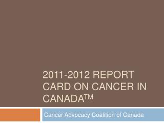 2011-2012 Report card on cancer in canadaTM