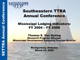 Southeastern TTRA  Annual Conference   Mississippi Lodging Indicators:  FY 2004   FY 2008    Thomas E. Van Hyning Resear