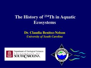 The History of 234Th in Aquatic Ecosystems  Dr. Claudia Benitez-Nelson University of South Carolina