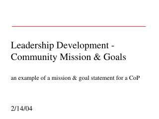 Leadership Development - Community Mission  Goals  an example of a mission  goal statement for a CoP