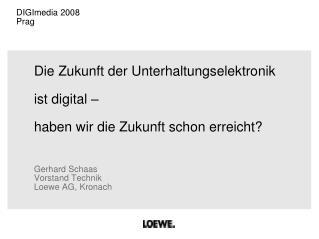 Die Zukunft der Unterhaltungselektronik  ist digital    haben wir die Zukunft schon erreicht    Gerhard Schaas Vorstand