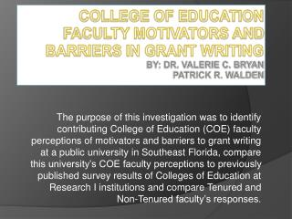 College of Education Faculty Motivators and Barriers in Grant Writing by: Dr. Valerie C. Bryan  Patrick R. Walden