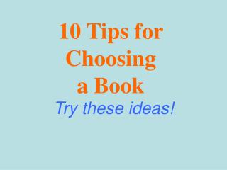 10 Tips for  Choosing  a Book