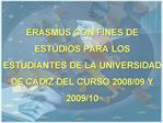 ERASMUS CON FINES DE ESTUDIOS PARA LOS ESTUDIANTES DE LA UNIVERSIDAD DE C DIZ DEL CURSO 2008