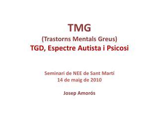 TMG Trastorns Mentals Greus TGD, Espectre Autista i Psicosi