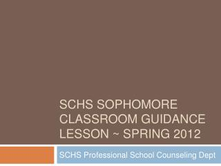 SCHS Sophomore Classroom Guidance Lesson  Spring 2012
