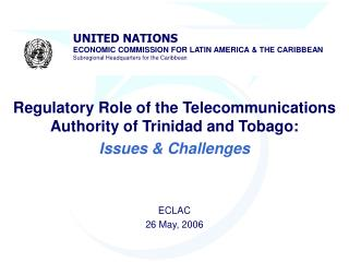 Regulatory Role of the Telecommunications Authority of Trinidad and Tobago: Issues  Challenges   ECLAC  26 May, 2006