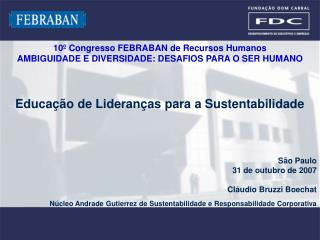 Educa  o de Lideran as para a Sustentabilidade    S o Paulo 31 de outubro de 2007  Cl udio Bruzzi Boechat N cleo Andrade