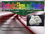 Types of synthetic fibres are-  Rayon or Artificial silk Nylon Terylene Poly Ethene Tetraphthalate PET Acrylic Fibres Ac