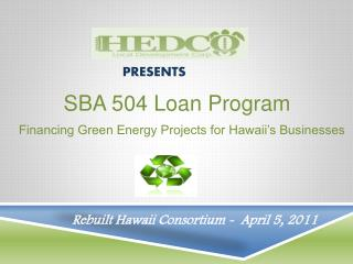 SBA 504 Loan Program     Financing Green Energy Projects for Hawaii s Businesses