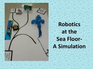 Robotics  at the  Sea Floor- A Simulation