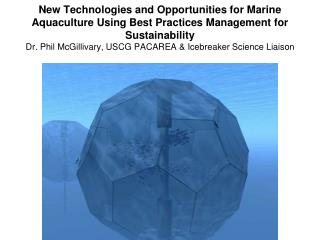 New Technologies and Opportunities for Marine Aquaculture Using Best Practices Management for Sustainability Dr. Phil Mc