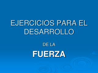 EJERCICIOS PARA EL DESARROLLO