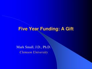 Five Year Funding: A Gift