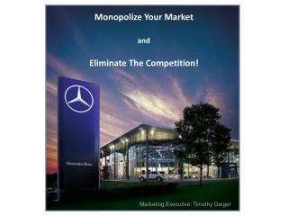 Monopolize Your Market  and   Eliminate The Competition