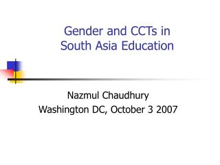 Gender and CCTs in  South Asia Education