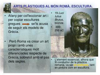 Lelement essencial, alhora que fil conductor de la pl stica romana, va ser el realisme, tant en pintura com en escultura