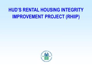 HUD S RENTAL HOUSING INTEGRITY IMPROVEMENT PROJECT RHIIP