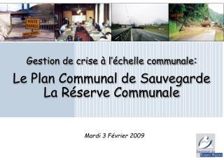 Gestion de crise   l  chelle communale:   Le Plan Communal de Sauvegarde  La R serve Communale