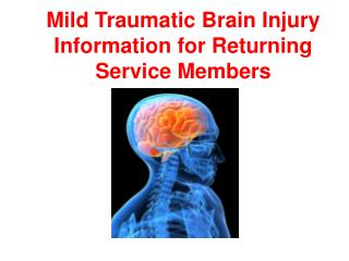 Mild Traumatic Brain Injury Information for Returning Service Members