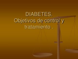 DIABETES. Objetivos de control y tratamiento .