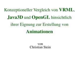 Konzeptioneller Vergleich von VRML, Java3D und OpenGL hinsichtlich ihrer Eignung zur Erstellung von Animationen