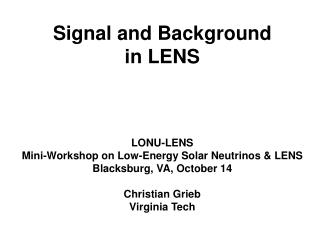Signal and Background in LENS      LONU-LENS Mini-Workshop on Low-Energy Solar Neutrinos  LENS Blacksburg, VA, October 1
