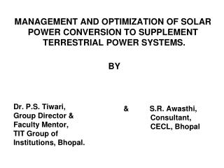 MANAGEMENT AND OPTIMIZATION OF SOLAR POWER CONVERSION TO SUPPLEMENT  TERRESTRIAL POWER SYSTEMS.   BY