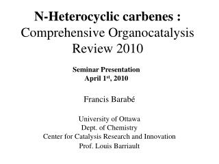 N-Heterocyclic carbenes : Comprehensive Organocatalysis Review 2010