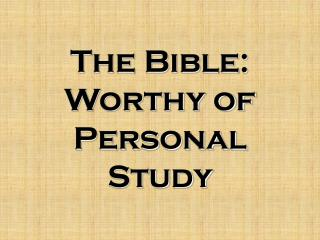 The Bible: Worthy of Personal Study
