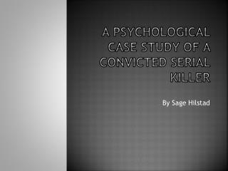 A Psychological Case Study of a Convicted Serial Killer