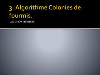 3. Algorithme Colonies de fourmis.