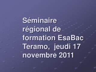 S minaire r gional de formation EsaBac Teramo,  jeudi 17 novembre 2011