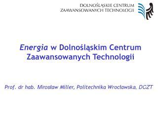 Energia w Dolnoslaskim Centrum Zaawansowanych Technologii
