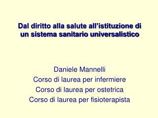 Dal diritto alla salute all istituzione di un sistema sanitario universalistico    Daniele Mannelli Corso di laurea per