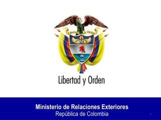 Ministerio de Relaciones Exteriores                           Rep blica de Colombia