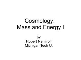 Cosmology:  Mass and Energy I