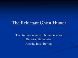 The Reluctant Ghost Hunter