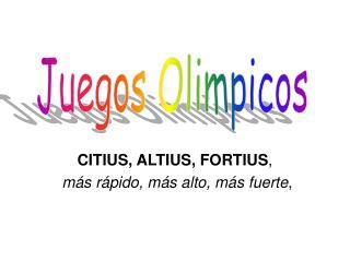 CITIUS, ALTIUS, FORTIUS,   m s r pido, m s alto, m s fuerte,