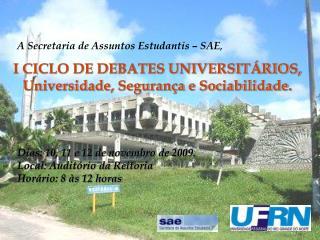 I CICLO DE DEBATES UNIVERSIT RIOS,  Universidade, Seguran a e Sociabilidade.